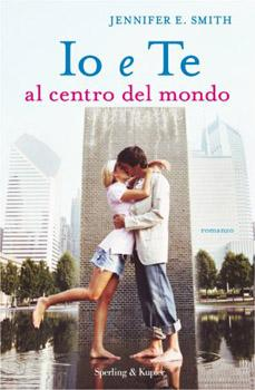 Recensione ''Io e te al centro del mondo'' (Libro di Jennifer E. Smith)