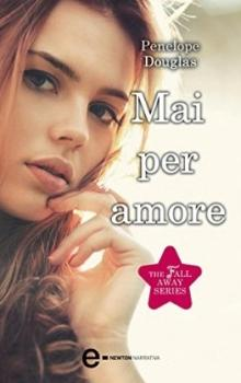 Recensione ''Mai per amore (The Fall Away Series)'' (Libro di Penelope Douglas)