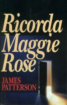 Recensione ''Ricorda Maggie Rose'' (Libro di James Patterson) (Serie Alex Cross Vol 1)